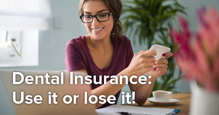 Dental insurance: Use it or lose it!
