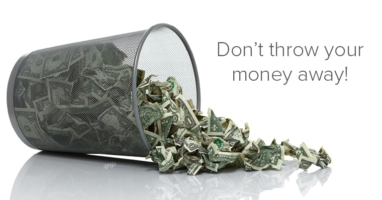 Don't throw your money away!