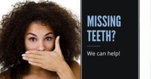 Missing teeth? We can help!