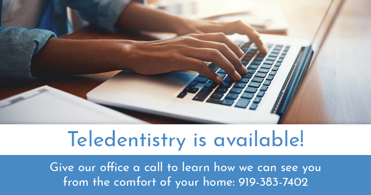 Teledentistry is available! Give our office a call to learn how we can see you from the comfort of your home: 919-383-7402