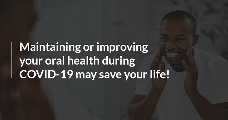 Maintaining or improving your oral health during COVID-19 may save your life!